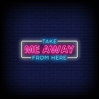 Take me away from here neon signs style text