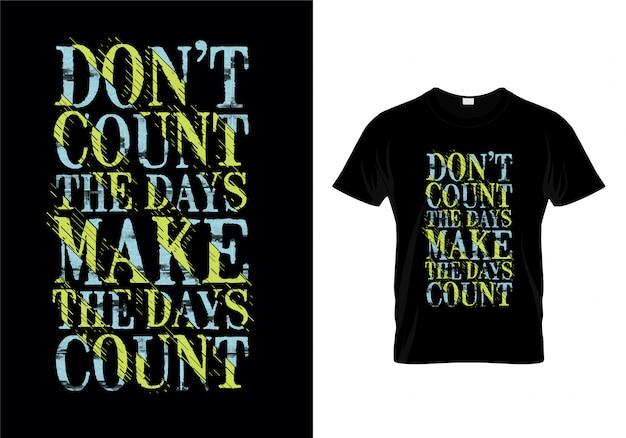 Tellen niet de dagen maken de dagen tellen typografie citaten t-shirt ontwerpen