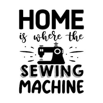 Thuis is waar de naaimachine typografie premium vector design offertesjabloon