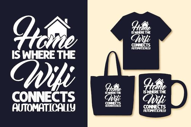 Thuis is waar de wifi automatisch verbinding maakt met typografische citaten t-shirts en merchandise