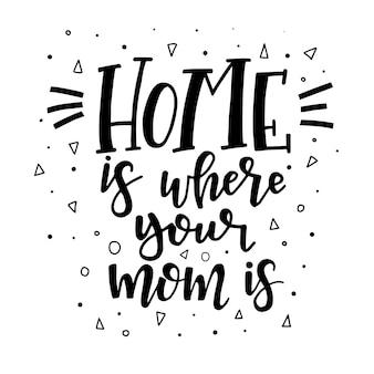 Thuis is waar je moeder is handgetekende typografie poster.