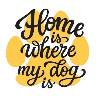 Thuis is waar mijn hond belettering Premium Vector
