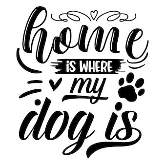 Thuis is waar mijn hond is typografie premium vector design offertesjabloon