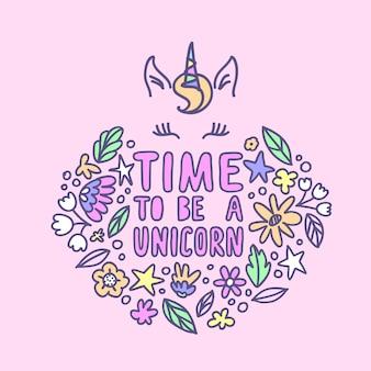 Tijd om een eenhoorn te zijn, belettering. mooie handgeschreven citaat in pastel kleuren en floral elementen rond in doodle stijl.
