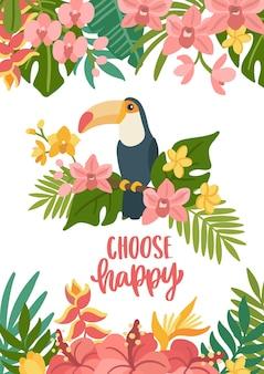 Toekan met tropische bloemenbladeren en handgetekende zin kies gelukkig