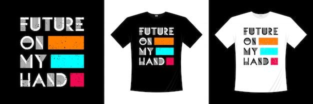 Toekomst op mijn hand typografie t-shirt design
