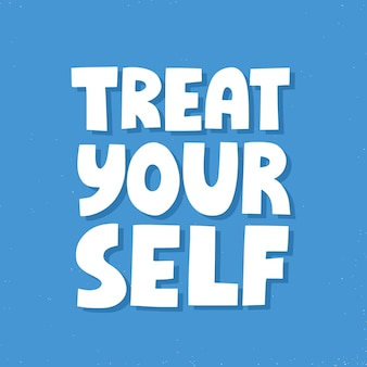 Trakteer uzelf citaat. hand getekende vector belettering voor poster, sociale media. inspirerende slogan, oproep om voor jezelf te zorgen.