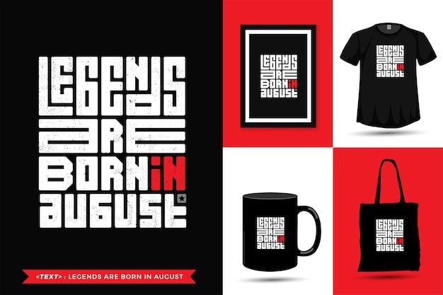 Trendy typografie citaat motivatie tshirt legends zijn geboren augustus. typografische belettering verticale ontwerpsjabloon