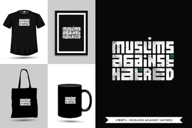 Trendy typografie citeer motivatie tshirt moslims tegen haat om af te drukken. verticale typografie sjabloon voor koopwaar