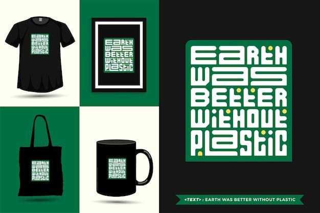 Trendy typografie quote motivatie tshirt aarde was beter zonder plastic om af te drukken. typografische belettering verticale ontwerpsjabloon poster, mok, draagtas, kleding en merchandise