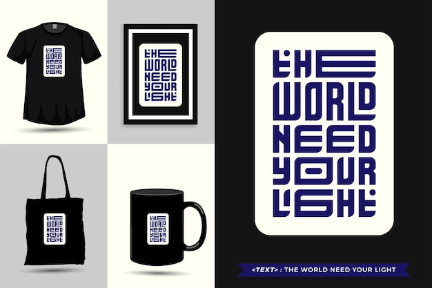 Trendy typografie quote motivatie tshirt de wereld heeft je licht nodig om af te drukken. typografische belettering verticale ontwerpsjabloon poster, mok, draagtas, kleding en merchandise