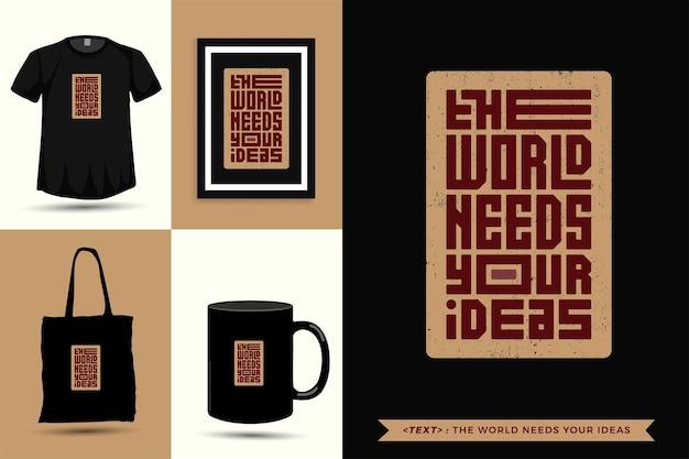 Trendy typografie quote motivatie tshirt de wereld heeft jouw ideeën nodig om af te drukken. typografische belettering verticale ontwerpsjabloon poster, mok, draagtas, kleding en merchandise