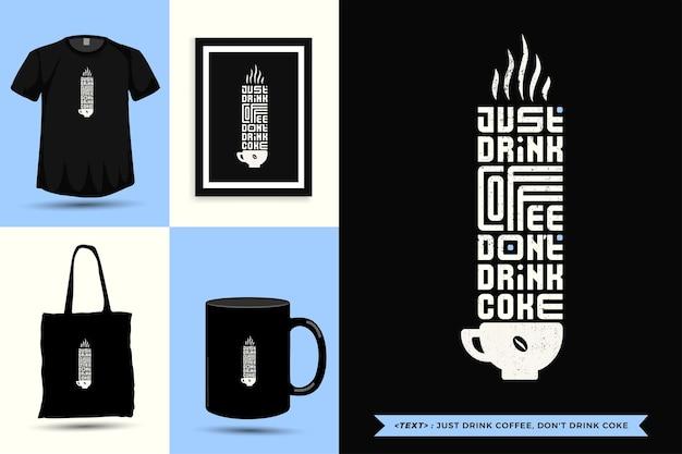 Trendy typografie quote motivatie tshirt drink gewoon koffie, drink geen cola om af te drukken. typografische belettering verticale ontwerpsjabloon poster, mok, draagtas, kleding en merchandise