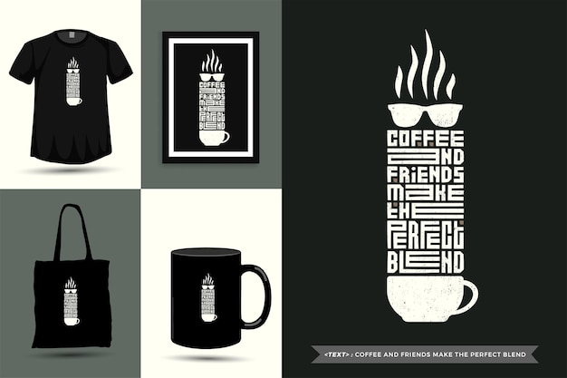 Trendy typografie quote motivatie tshirt koffie en vrienden maken de perfecte mix om af te drukken. typografische belettering verticale ontwerpsjabloon poster, mok, draagtas, kleding en merchandise