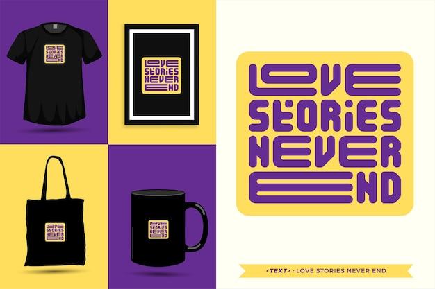 Trendy typografie quote motivatie tshirt liefdesverhalen eindigen nooit om af te drukken. typografische belettering verticale ontwerpsjabloon poster, mok, draagtas, kleding en merchandise