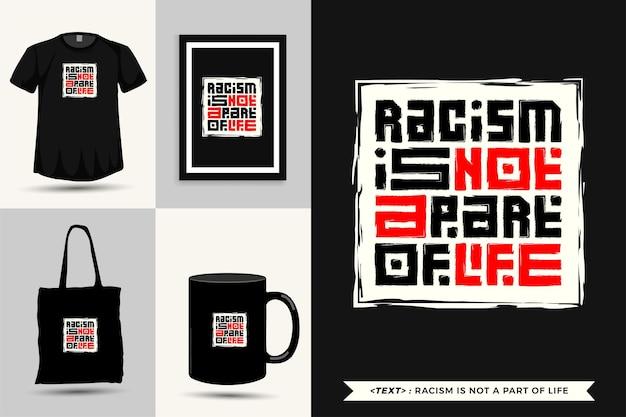 Trendy typografie quote motivatie tshirt racisme is geen onderdeel van het leven voor print. typografische belettering verticale ontwerpsjabloon poster, mok, draagtas, kleding en merchandise