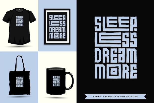 Trendy typografie quote motivatie tshirt slaap minder droom meer om af te drukken. typografische belettering verticale ontwerpsjabloon poster, mok, draagtas, kleding en merchandise