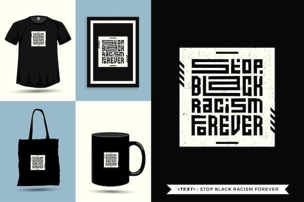 Trendy typografie quote motivatie tshirt stop zwart racisme voor altijd om af te drukken. typografische belettering verticale ontwerpsjabloon poster, mok, draagtas, kleding en merchandise