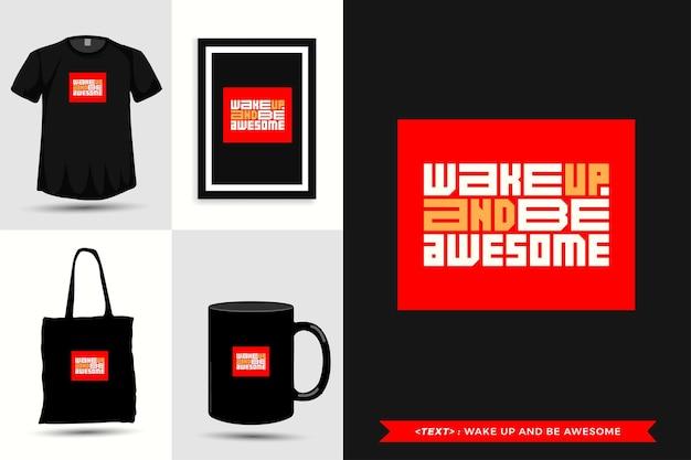 Trendy typografie quote motivatie tshirt wakker worden en geweldig zijn om af te drukken. typografische belettering verticale ontwerpsjabloon poster, mok, draagtas, kleding en merchandise