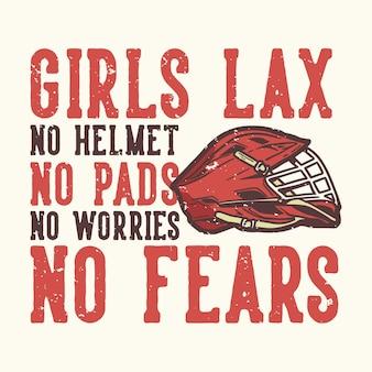 Tshirt ontwerp slogan typografie meisjes laks geen helm geen pads geen zorgen geen angsten met lacrosse helm vintage illustratie
