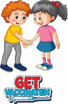 Twee stripfiguren voor kinderen houden geen sociale afstand met get vaccinated-lettertype geïsoleerd op wit