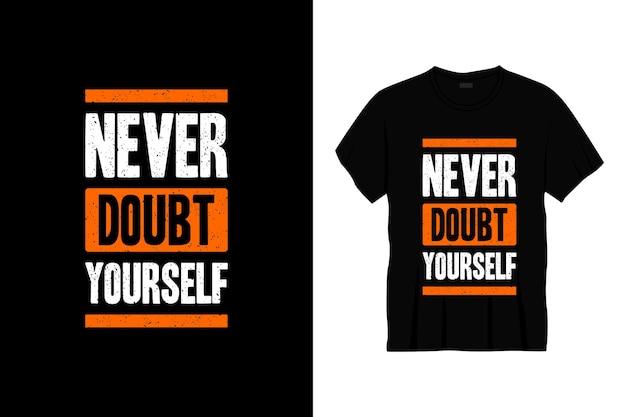 Twijfel nooit aan jezelf typografie t-shirt design