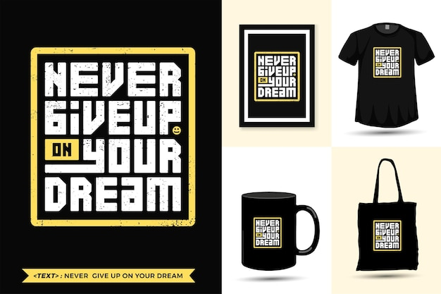 Typografie citaat motivatie t-shirt geef je droom nooit op om af te drukken. trendy typografische letters verticale ontwerpsjabloon