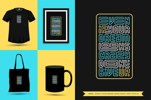 Typografie quote motivatie tshirt zelfs als je droom er gek uitziet, geef het printen niet op. typografische belettering verticale ontwerpsjabloon poster, mok, draagtas, kleding en merchandise