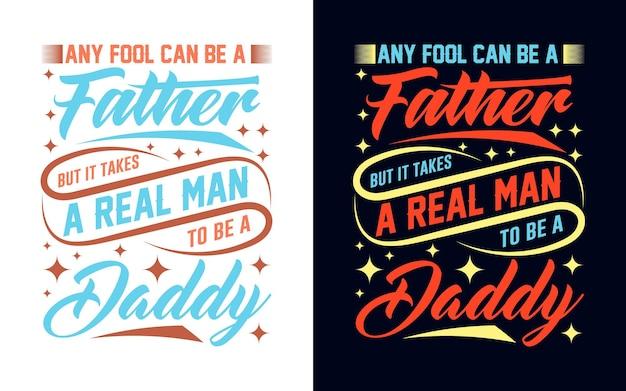 Typografieontwerp met boodschap elke dwaas kan een vader zijn, maar er is een echte man voor nodig om een vader te zijn