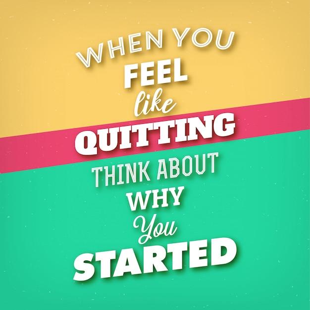 Typografische quote: 'als je zin hebt om te stoppen, bedenk dan waarom je bent begonnen'