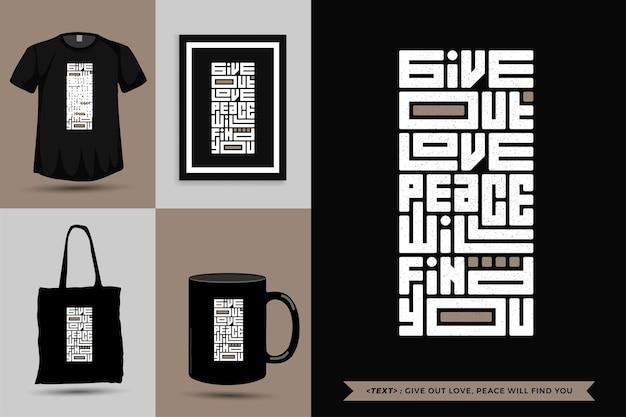 Typografische quote inspiratie t-shirt geeft liefde uit, vrede zal je vinden. typografie belettering verticale ontwerpsjabloon