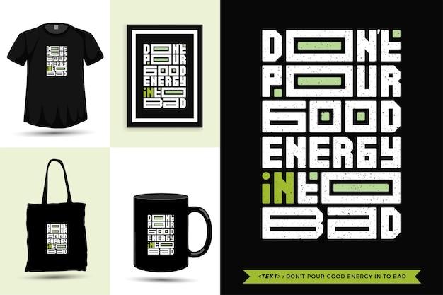 Typografische quote-inspiratie t-shirt giet geen goede energie in slecht. typografie belettering verticale ontwerpsjabloon
