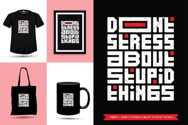 Typografische quote inspiratie t-shirt maak je niet druk over domme dingen. typografie belettering verticale ontwerpsjabloon
