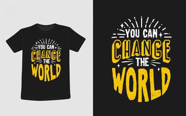 U kunt de wereld inspirerende citaten t-shirt veranderen