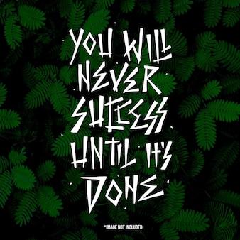 U zult nooit succes hebben totdat het klaar is. citeer typografie belettering voor t-shirtontwerp. handgetekende letters