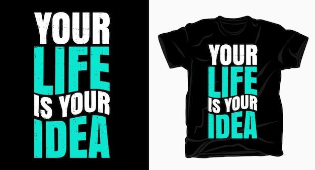 Uw leven is uw ideeslogan typografie voor t-shirt