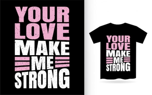 Uw liefde maakt me sterke typografiet-shirt