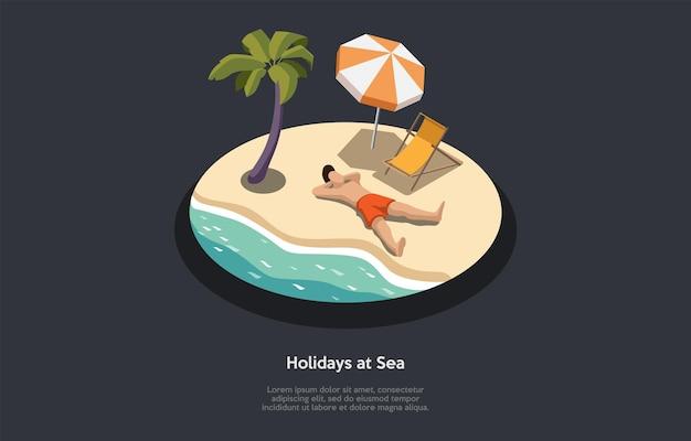 Vakantie op zee conceptontwerp. isometrische samenstelling, cartoon 3d-stijl. vectorillustratie met karakter. man liggend op zand, recreatie aan zee, oceaangolven. palm, paraplu en ligstoel in de buurt