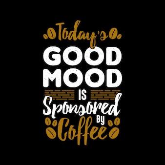 Vandaag goede gemoedstoestand koffie citaten