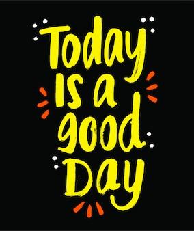 Vandaag is een goede dag motiverende belettering citaat