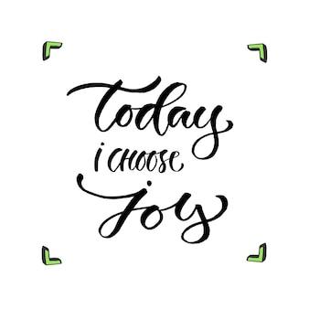 Vandaag kies ik voor vreugde. handgeschreven vector zin. moderne kalligrafische print voor kaarten, poster of t-shirt.
