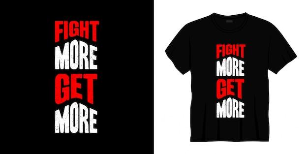 Vecht meer krijg meer typografie t-shirtontwerp