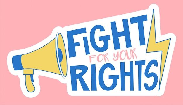 Vecht voor je rechtenboodschap voor demonstratie met ruismegafoon. protesteer informatiebericht voor feminisme, holebigemeenschappen