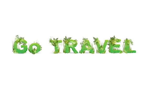 Vector illustratie van het woord go travel gestileerd als een regenwoud, met groene takken, bladeren, gras en struiken