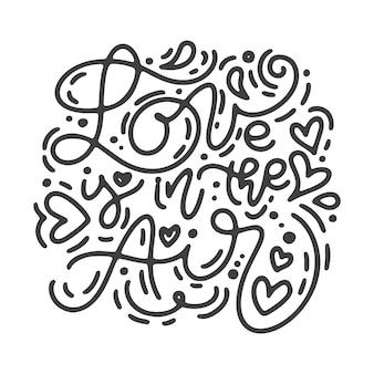 Vector monoline kalligrafie zin liefde is in de lucht. belettering.