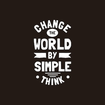 Verander de wereld door eenvoudig te denken, motivatiecitaat handgeschreven vectorontwerp