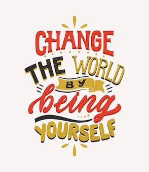 Verander de wereld door jezelf te zijn - hand getrokken belettering citaat.