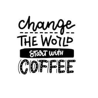 Verander de wereldstart met koffiebelettering inspirerende citaat