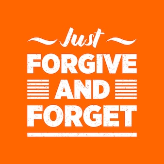 Vergeef gewoon en vergeet citaat belettering typografie