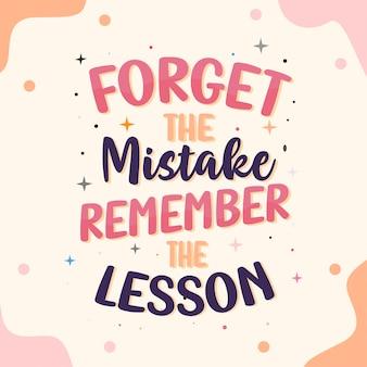 Vergeet de fout onthoud de les. beste inspirerende citaten belettering typografie